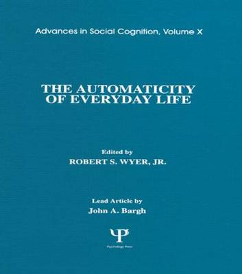 The Automaticity of Everyday Life: Advances in Social Cognition, Volume X - Advances in Social Cognition Series (Hardback)