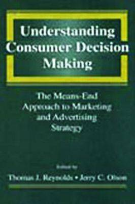 Understanding Consumer Decision Making: The Means-end Approach To Marketing and Advertising Strategy (Paperback)