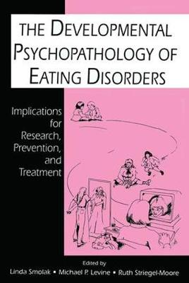The Developmental Psychopathology of Eating Disorders: Implications for Research, Prevention, and Treatment (Paperback)