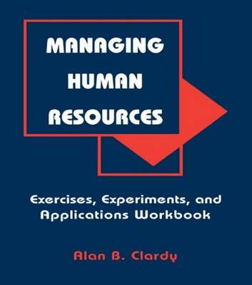 Managing Human Resources: Exercises, Experiments, and Applications (Hardback)