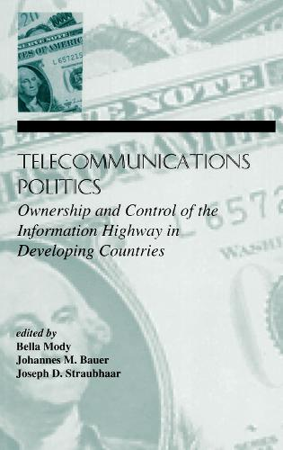 Telecommunications Politics: Ownership and Control of the information Highway in Developing Countries - LEA Telecommunications Series (Hardback)