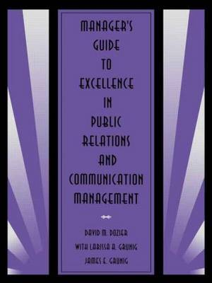 Manager's Guide to Excellence in Public Relations and Communication Management - Routledge Communication Series (Paperback)