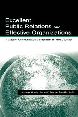 Excellent Public Relations and Effective Organizations: A Study of Communication Management in Three Countries - Routledge Communication Series (Paperback)