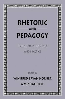 Rhetoric and Pedagogy: Its History, Philosophy, and Practice: Essays in Honor of James J. Murphy (Paperback)