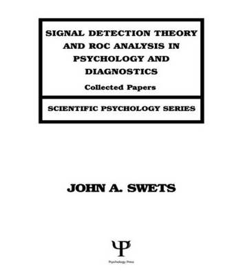 Signal Detection Theory and ROC Analysis in Psychology and Diagnostics: Collected Papers - Scientific Psychology Series (Hardback)