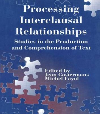 Processing interclausal Relationships: Studies in the Production and Comprehension of Text (Hardback)
