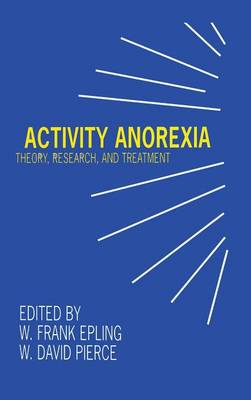 Activity Anorexia: Theory, Research, and Treatment (Hardback)