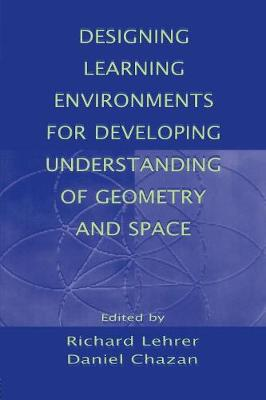 Designing Learning Environments for Developing Understanding of Geometry and Space - Studies in Mathematical Thinking and Learning Series (Paperback)