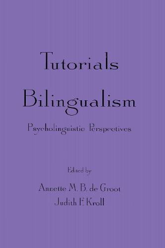 Tutorials in Bilingualism: Psycholinguistic Perspectives (Hardback)
