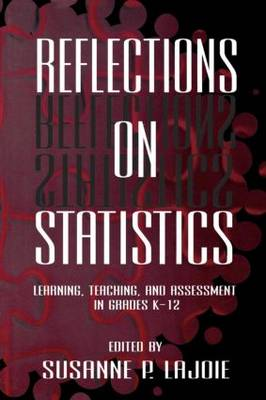 Reflections on Statistics: Learning, Teaching, and Assessment in Grades K-12 - Studies in Mathematical Thinking and Learning Series (Paperback)
