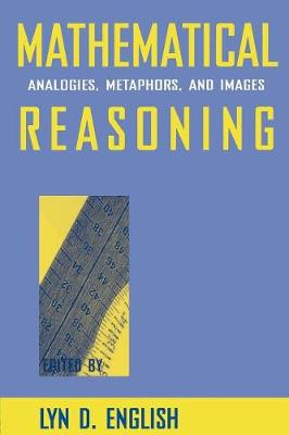 Mathematical Reasoning: Analogies, Metaphors, and Images - Studies in Mathematical Thinking and Learning Series (Paperback)