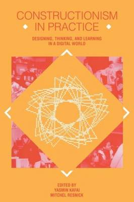 Constructionism in Practice: Designing, Thinking, and Learning in A Digital World (Paperback)