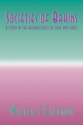 Societies of Brains: A Study in the Neuroscience of Love and Hate - INNS Series of Texts, Monographs, and Proceedings Series (Paperback)