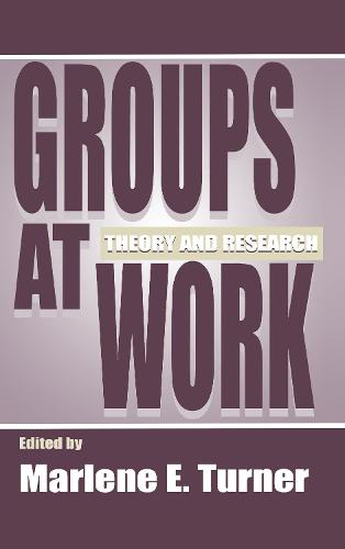 Groups at Work: Theory and Research - Applied Social Research Series (Hardback)