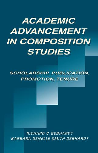 Academic Advancement in Composition Studies: Scholarship, Publication, Promotion, Tenure (Hardback)