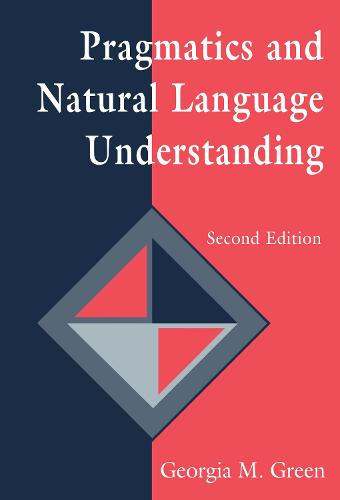 Pragmatics and Natural Language Understanding - Tutorial Essays in Cognitive Science Series (Hardback)