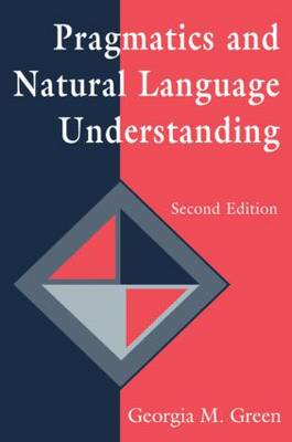Pragmatics and Natural Language Understanding - Tutorial Essays in Cognitive Science Series (Paperback)