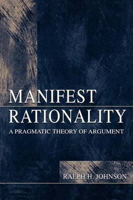 Manifest Rationality: A Pragmatic Theory of Argument (Paperback)