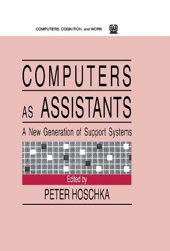 Computers As Assistants: A New Generation of Support Systems - Computers, Cognition, and Work Series (Hardback)