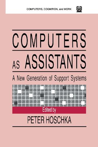 Computers As Assistants: A New Generation of Support Systems - Computers, Cognition, and Work Series (Paperback)