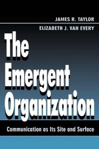 The Emergent Organization: Communication As Its Site and Surface - Routledge Communication Series (Paperback)