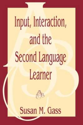 Input, Interaction, and the Second Language Learner - Routledge Linguistics Classics (Paperback)