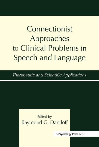 Connectionist Approaches To Clinical Problems in Speech and Language: Therapeutic and Scientific Applications (Hardback)