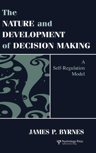 The Nature and Development of Decision-making: A Self-regulation Model (Hardback)