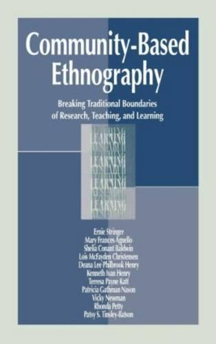 Community-Based Ethnography: Breaking Traditional Boundaries of Research, Teaching, and Learning (Hardback)