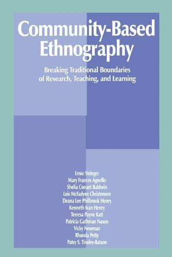Community-Based Ethnography: Breaking Traditional Boundaries of Research, Teaching, and Learning (Paperback)