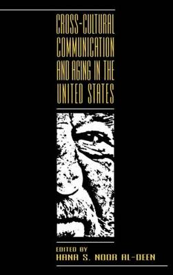 Cross-cultural Communication and Aging in the United States - Routledge Communication Series (Hardback)