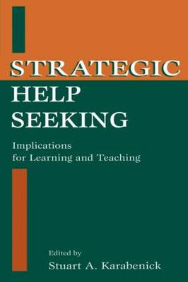 Strategic Help Seeking: Implications for Learning and Teaching (Paperback)