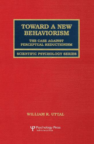 Toward A New Behaviorism: The Case Against Perceptual Reductionism - Scientific Psychology Series (Hardback)