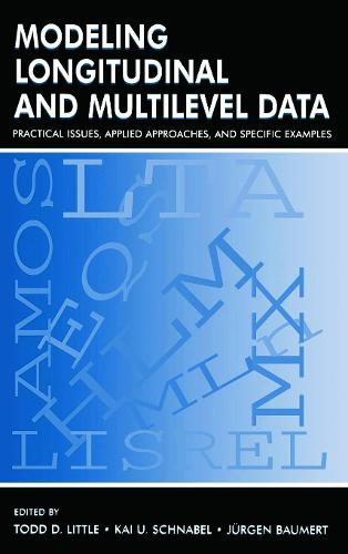 Modeling Longitudinal and Multilevel Data: Practical Issues, Applied Approaches, and Specific Examples (Hardback)