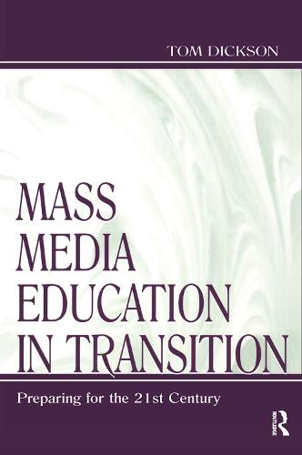 Mass Media Education in Transition: Preparing for the 21st Century - Routledge Communication Series (Hardback)