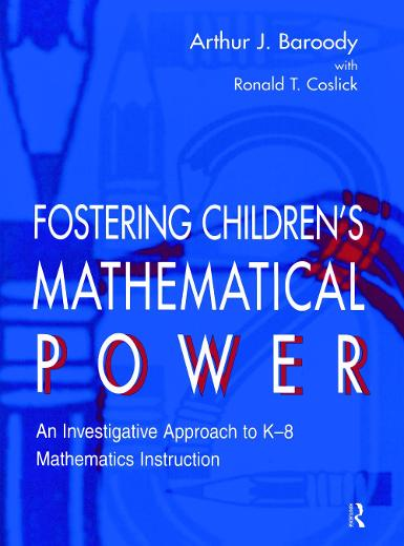 Fostering Children's Mathematical Power: An Investigative Approach To K-8 Mathematics Instruction (Hardback)
