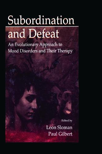 Subordination and Defeat: An Evolutionary Approach To Mood Disorders and Their Therapy (Hardback)