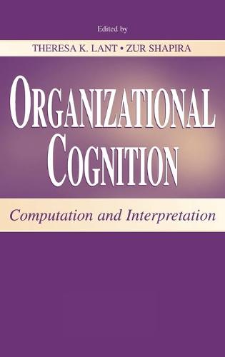 Organizational Cognition: Computation and Interpretation - Organization and Management Series (Hardback)
