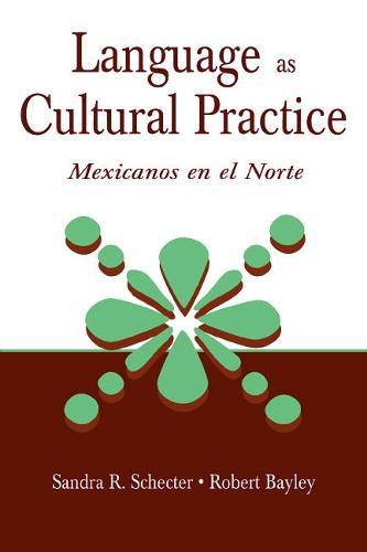 Language as Cultural Practice: Mexicanos en el Norte (Hardback)
