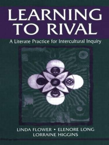 Learning to Rival: A Literate Practice for Intercultural Inquiry - Rhetoric, Knowledge, and Society Series (Hardback)