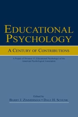 Educational Psychology: A Century of Contributions: A Project of Division 15 (educational Psychology) of the American Psychological Society (Hardback)