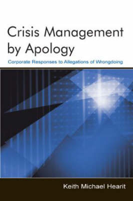 Crisis Management By Apology: Corporate Response to Allegations of Wrongdoing - Routledge Communication Series (Hardback)