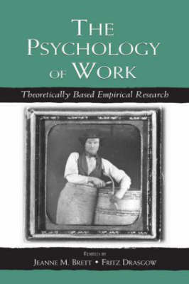 The Psychology of Work: Theoretically Based Empirical Research - Organization and Management Series (Hardback)