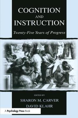 Cognition and Instruction: Twenty-five Years of Progress - Carnegie Mellon Symposia on Cognition Series (Paperback)