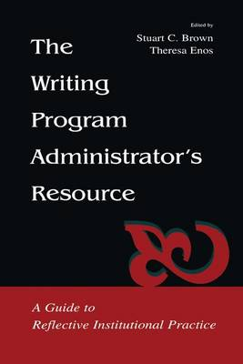The Writing Program Administrator's Resource: A Guide To Reflective Institutional Practice (Hardback)
