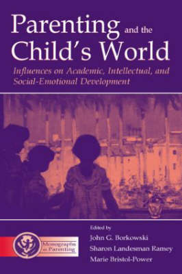 Parenting and the Child's World: Influences on Academic, Intellectual, and Social-emotional Development - Monographs in Parenting Series (Hardback)