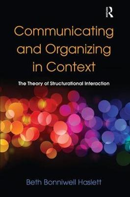 Communicating and Organizing in Context: The Theory of Structurational Interaction - Routledge Communication Series (Hardback)