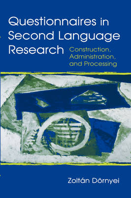 Questionnaires in Second Language Research: Construction, Administration and Processing - Second Language Acquisition Research Series (Paperback)
