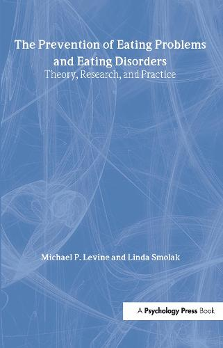The Prevention of Eating Problems and Eating Disorders: Theory, Research, and Practice (Hardback)