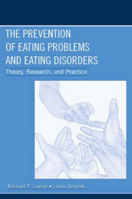 The Prevention of Eating Problems and Eating Disorders: Theory, Research, and Practice (Paperback)
